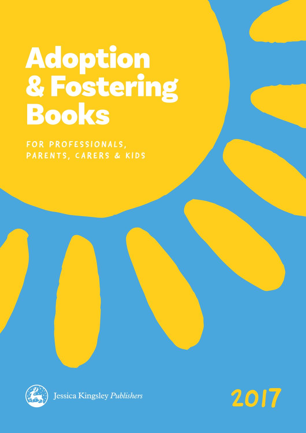 Jessica Kingsley Publishers - Adoption & Fostering catalogue 2017 by  Jessica Kingsley Publishers - issuu
