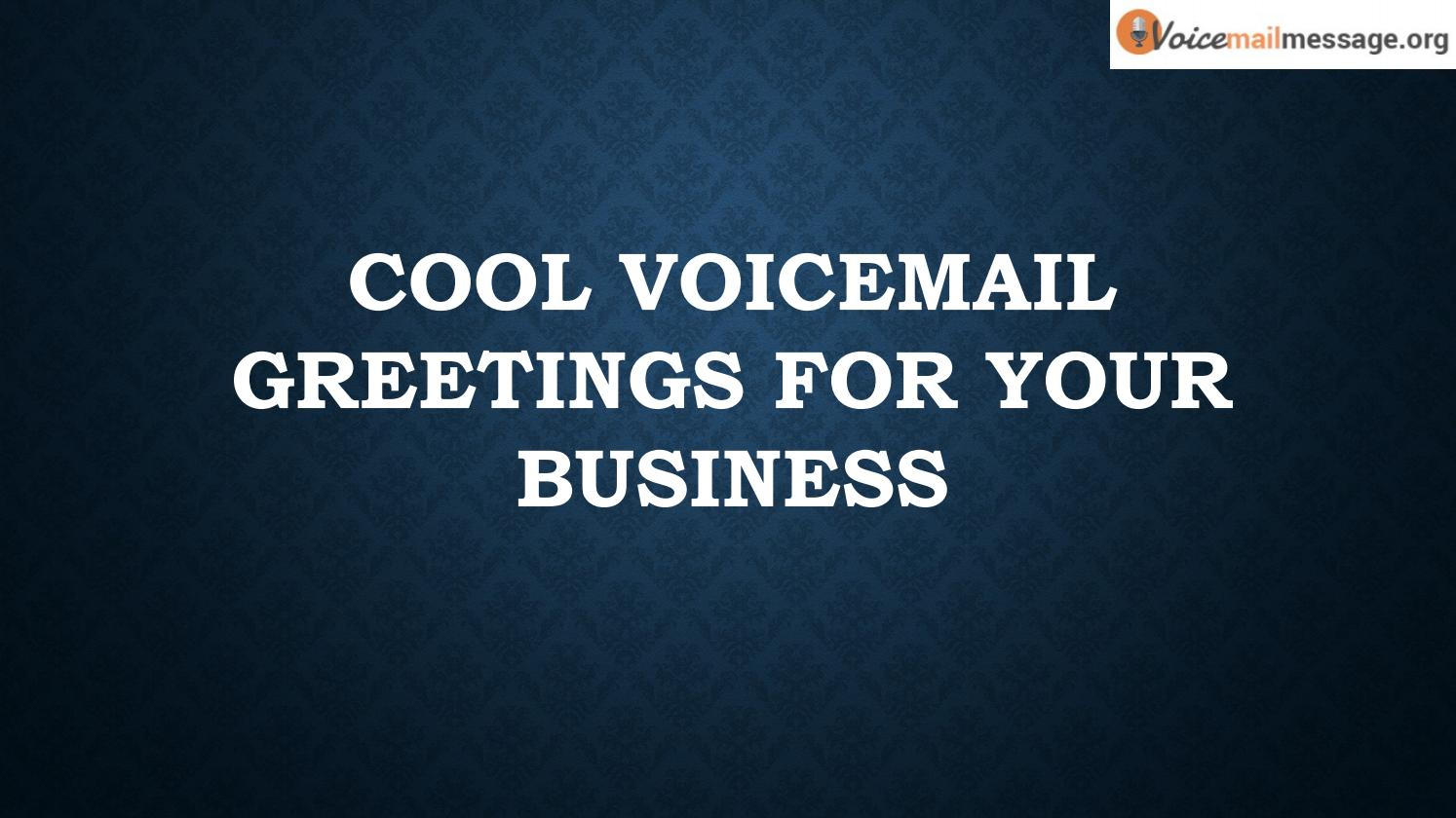 Cool Voicemail Greetings For Your Business By Voicemail Message Issuu
