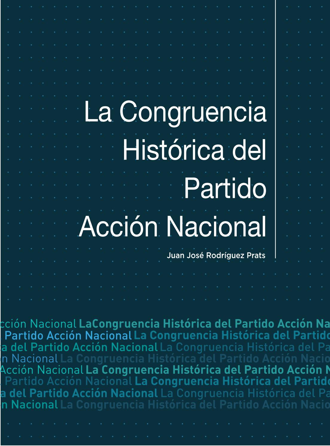La Congruencia Histórica del Partido Acción Nacional by Fundación ...