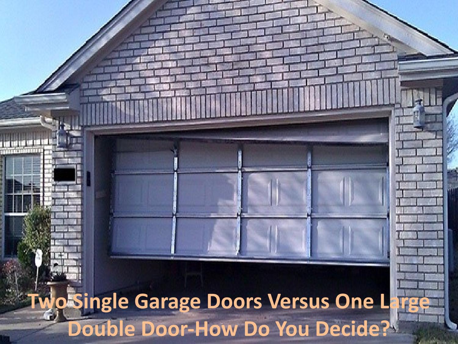 Two Single Garage Doors Versus One Large Double Door How Do You Decide By Sourabh Issuu