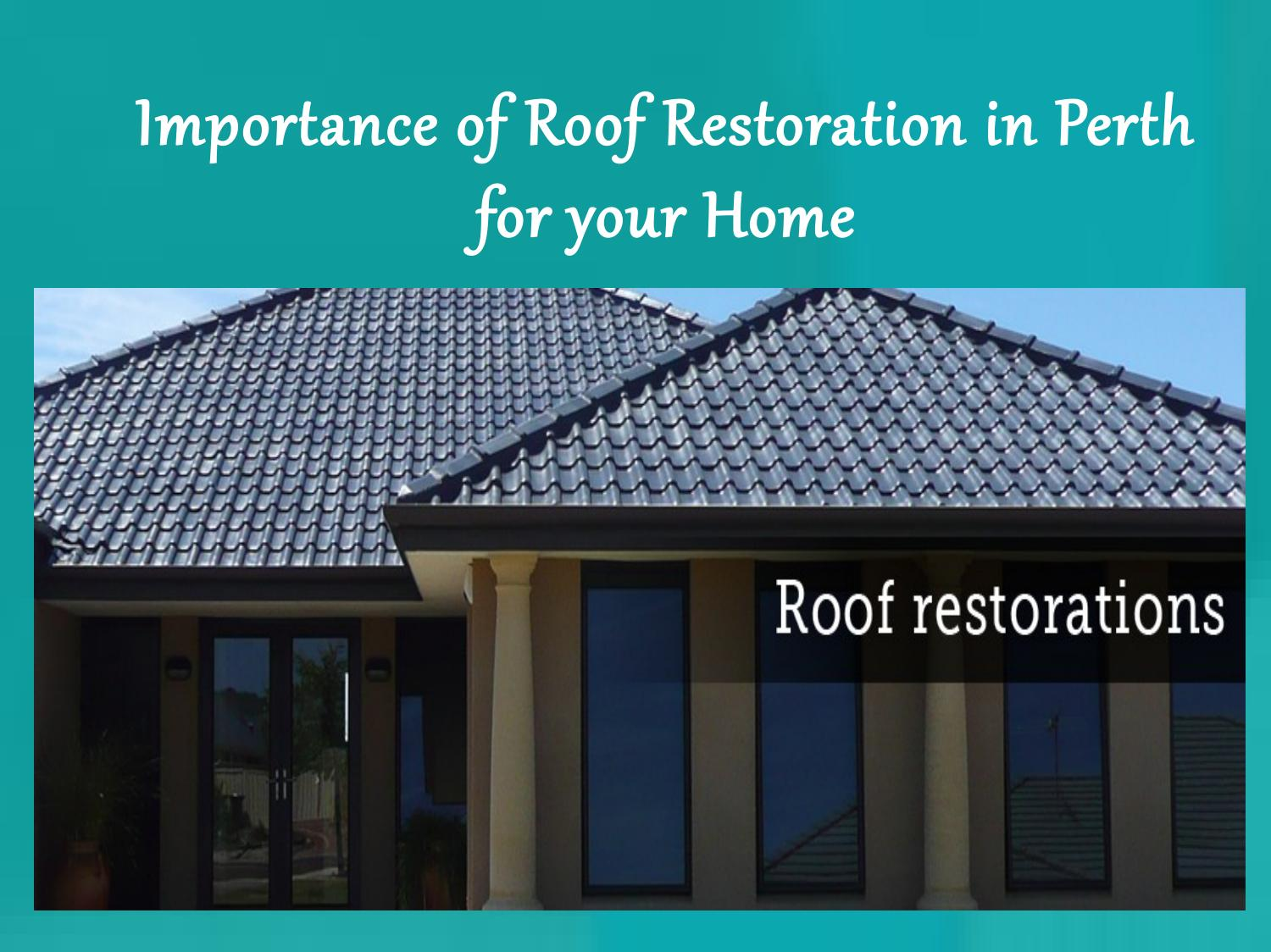 Importance Of Roof Restoration In Perth For Your Home By Ronald Koestel Issuu