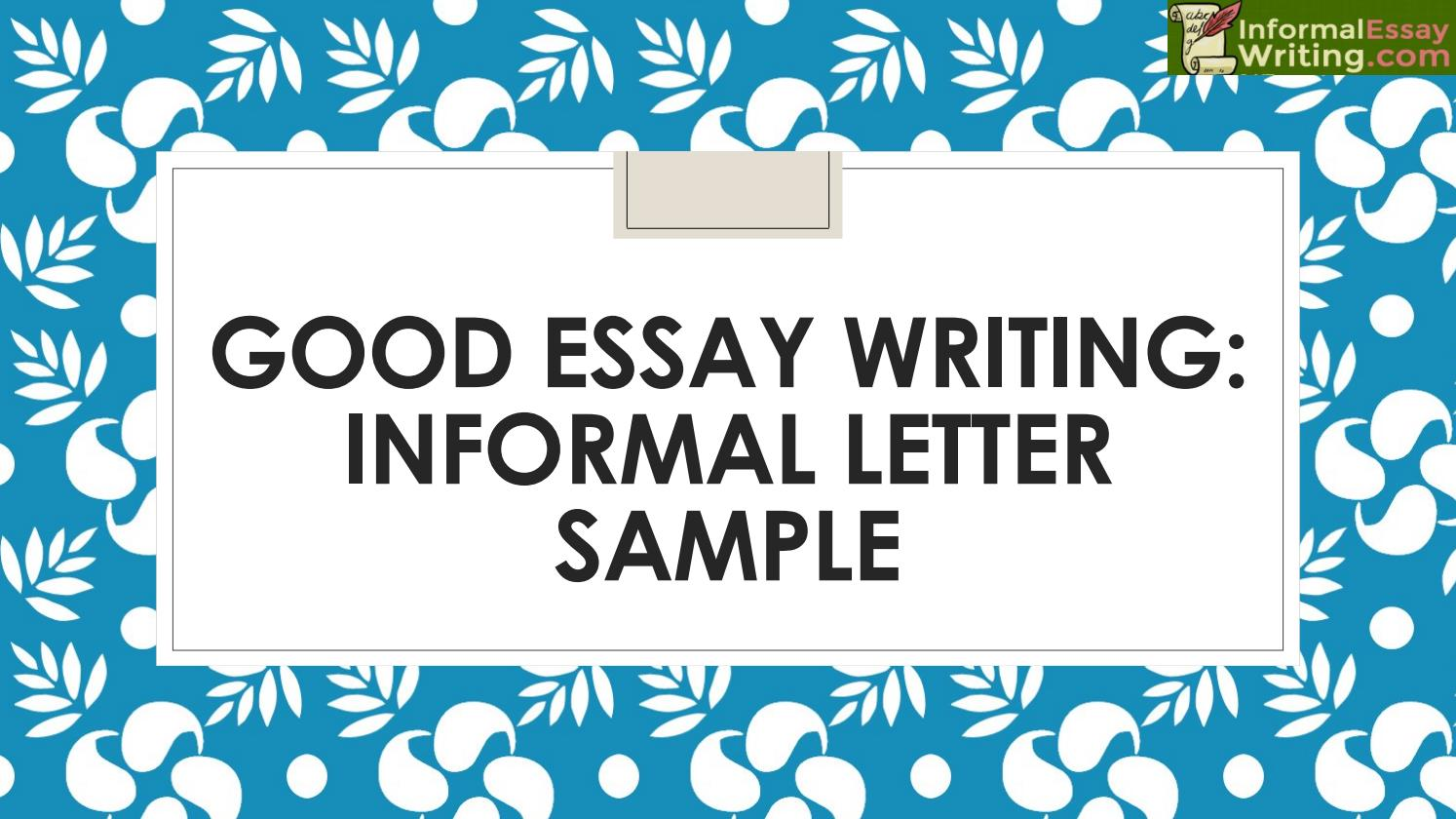 Essays Topics For High School Students Good Essay Writing Informal Letter Sample By Informal Essay Writing  Issuu Term Papers And Essays also Example Of A Thesis Essay Good Essay Writing Informal Letter Sample By Informal Essay Writing  Essay Papers For Sale