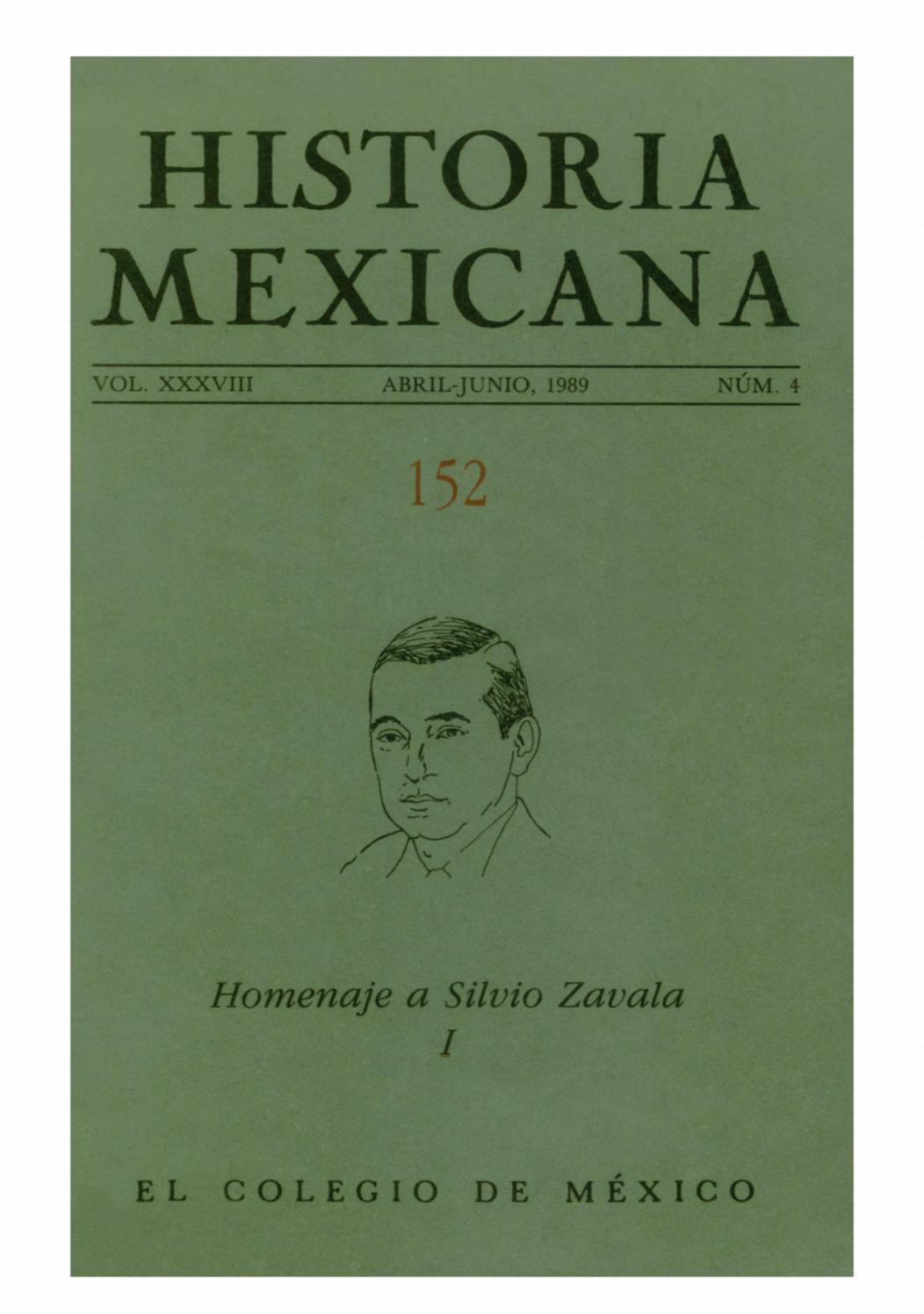 Historia Mexicana 152 Volumen 38 N Mero 4 Homenaje A Silvio Zavala  # Muebles Troncoso Nezahualcoyotl