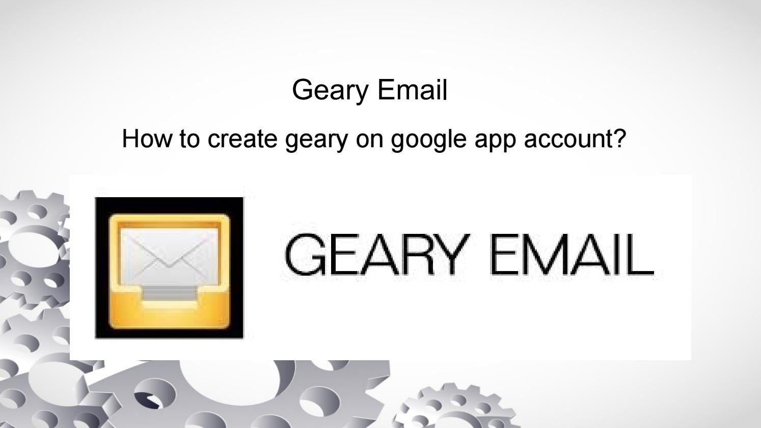How to create geary on google app account? | Geary setting
