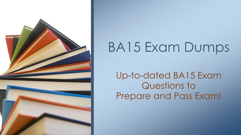 Get Ba15 Test Ba15 Practice Exam Dumps Valid Ba15 Exam Questions