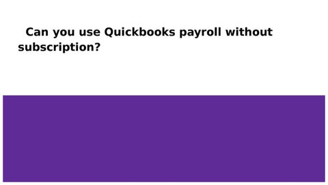 Can you use quickbooks payroll without subscription by Jhon