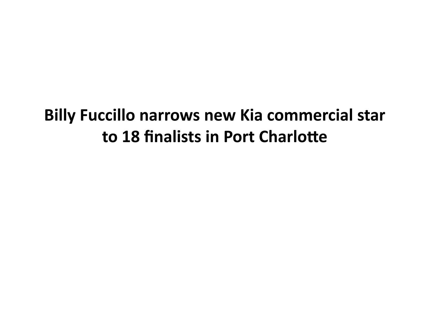 billy fuccillo narrows new kia commercial star to 18 finalists in port charlotte by billy. Black Bedroom Furniture Sets. Home Design Ideas