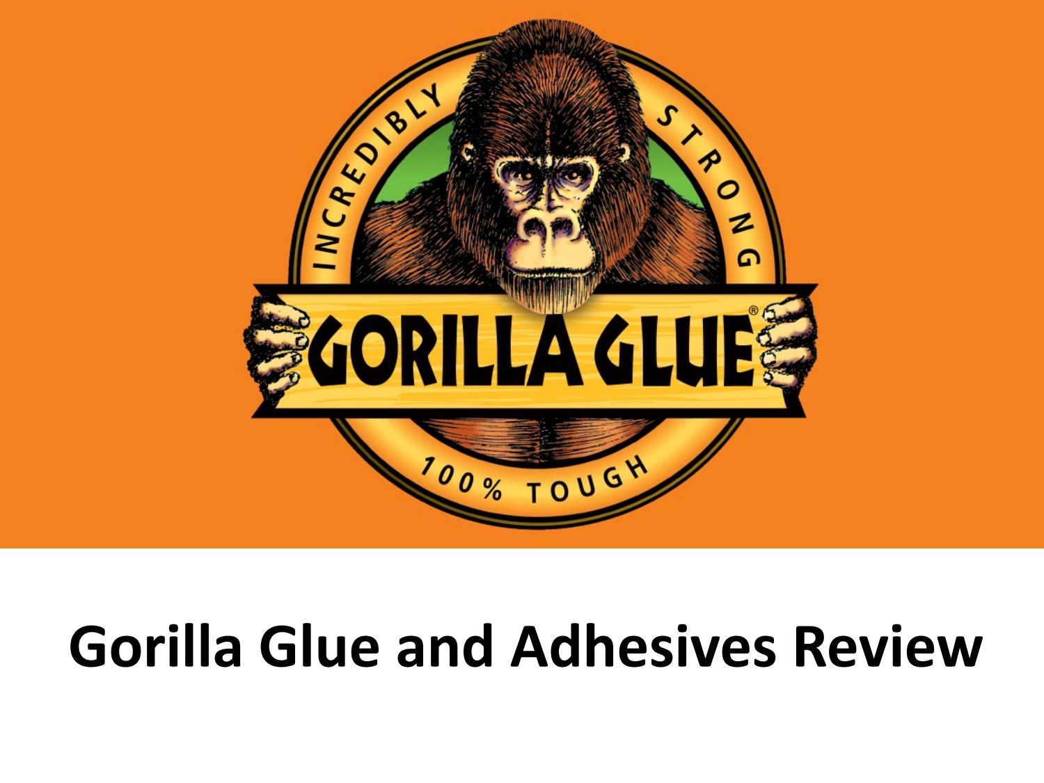 Gorilla Glue Review >> Gorilla Glue And Adhesives Review By Gregory21 Issuu
