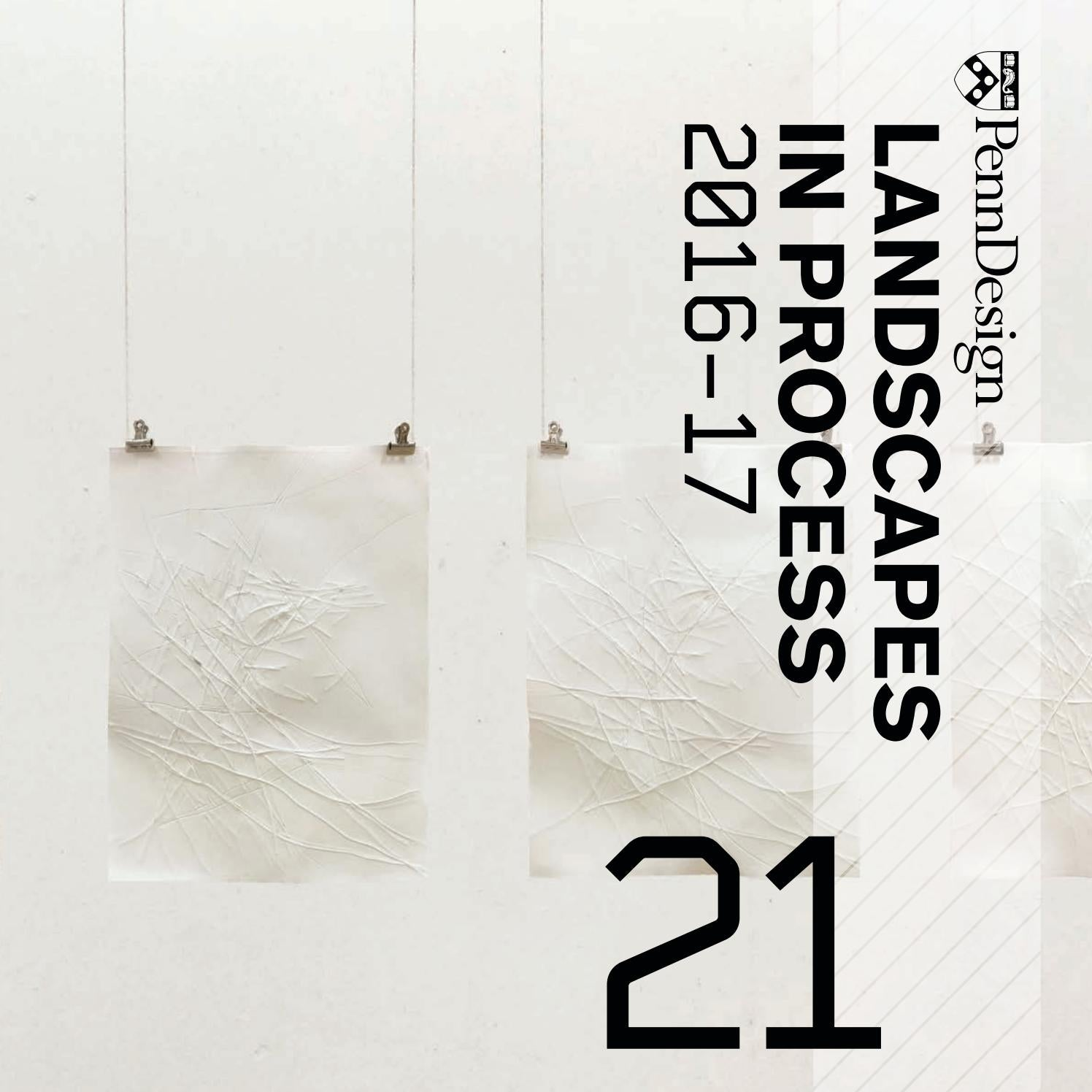 Landscapes In Process Vol 21 By Upenn Landscape Architecture Issuu