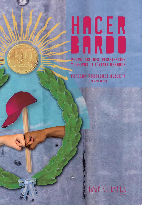 on sale 87b30 79c9e Hacer bardo   Provocaciones, resistencias y derivas de jóvenes urbanos. by  Malisia - issuu