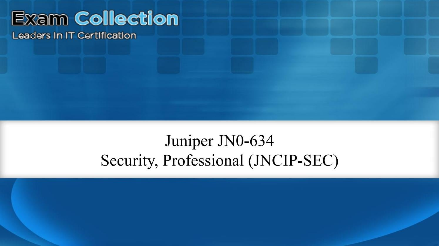 Examcollection 2017 Juniper JN0-634 Dumps | JN0-634 VCE - Free Try