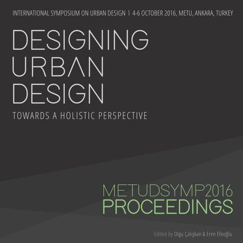 834cfc6d7a851a DESIGNING URBAN DESIGN - METUDSYMP2016 Proceedings by METU MUD - issuu