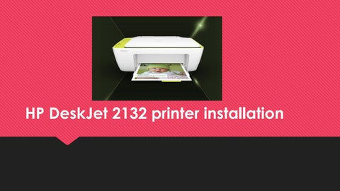 Outstanding How To Install Hp Deskjet 2132 Printer By 123Hpcomsupport Home Interior And Landscaping Ferensignezvosmurscom