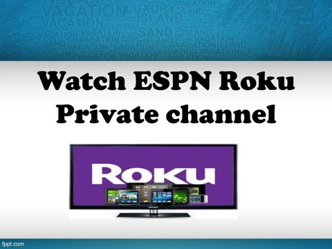 Watch espn roku private channel by Rokuactivationcode - issuu