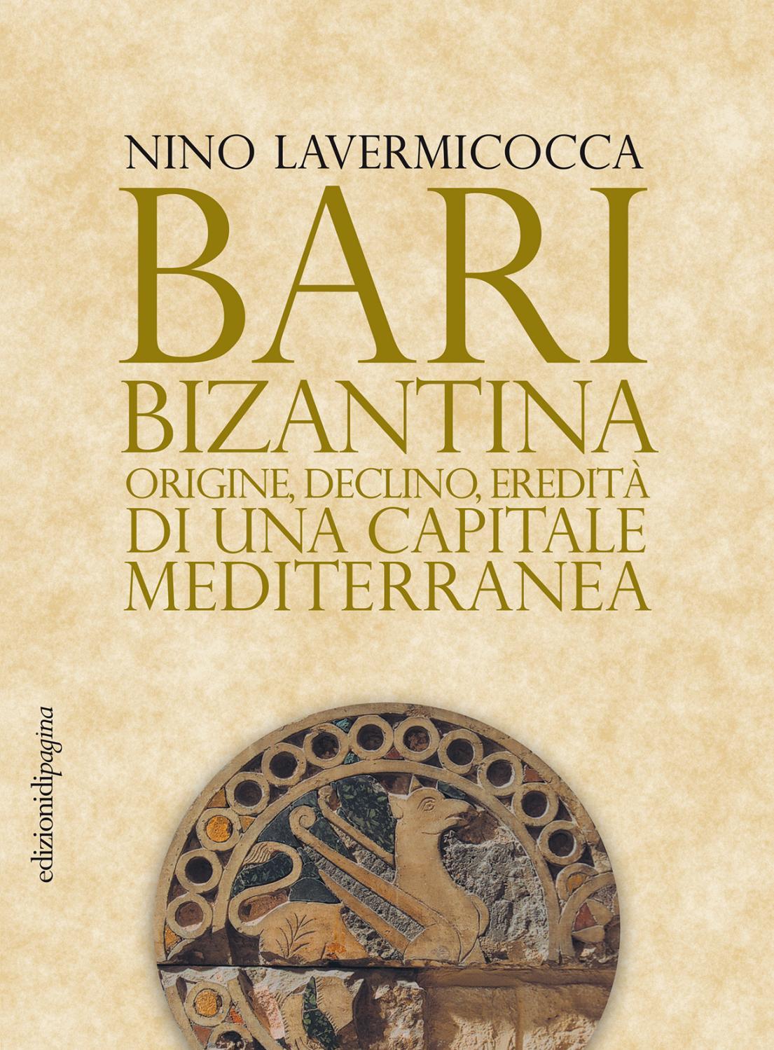 Bari bizantina  Origine, declino, eredità di una capitale