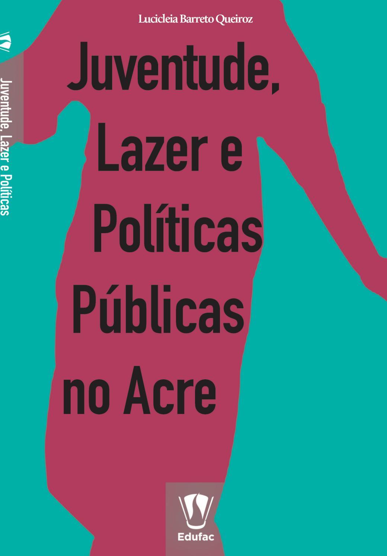 c6779af2e197 Juventude, lazer e políticas públicas no acre by Editora Edufac - issuu