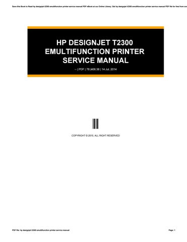 hp designjet t2300 emultifunction printer service manual by p768 issuu rh issuu com hp designjet t2300 service manual pdf hp designjet t790 t1300 t2300 series service manual
