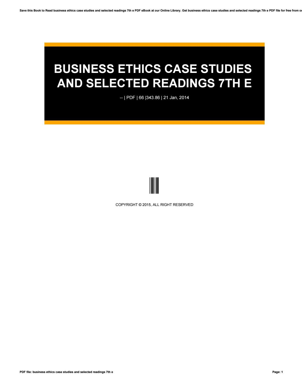 Read business ethics: case studies and selected readings 7th.