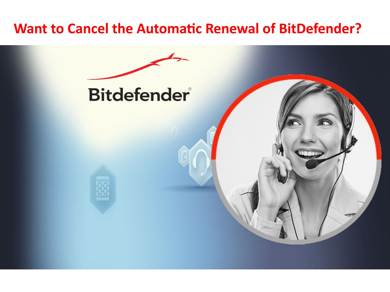 Want to cancel the automatic renewal of bitdefender by