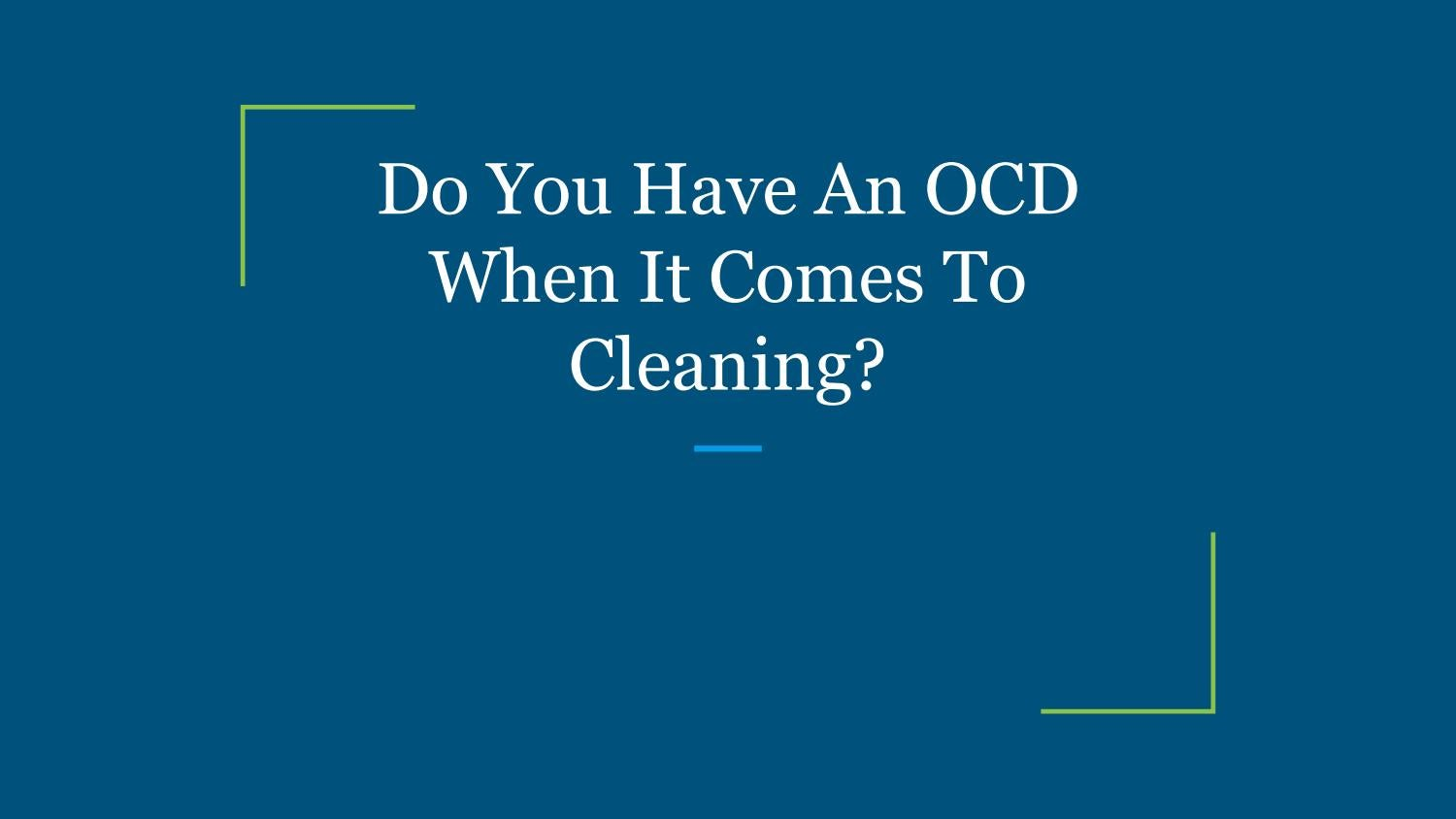 Do you have an ocd when it comes to cleaning by Extreme