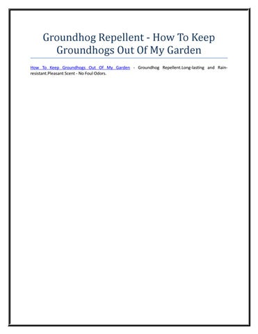 how to keep groundhogs out of my garden. Groundhog Repellent How To Keep Groundhogs Out Of My Garden