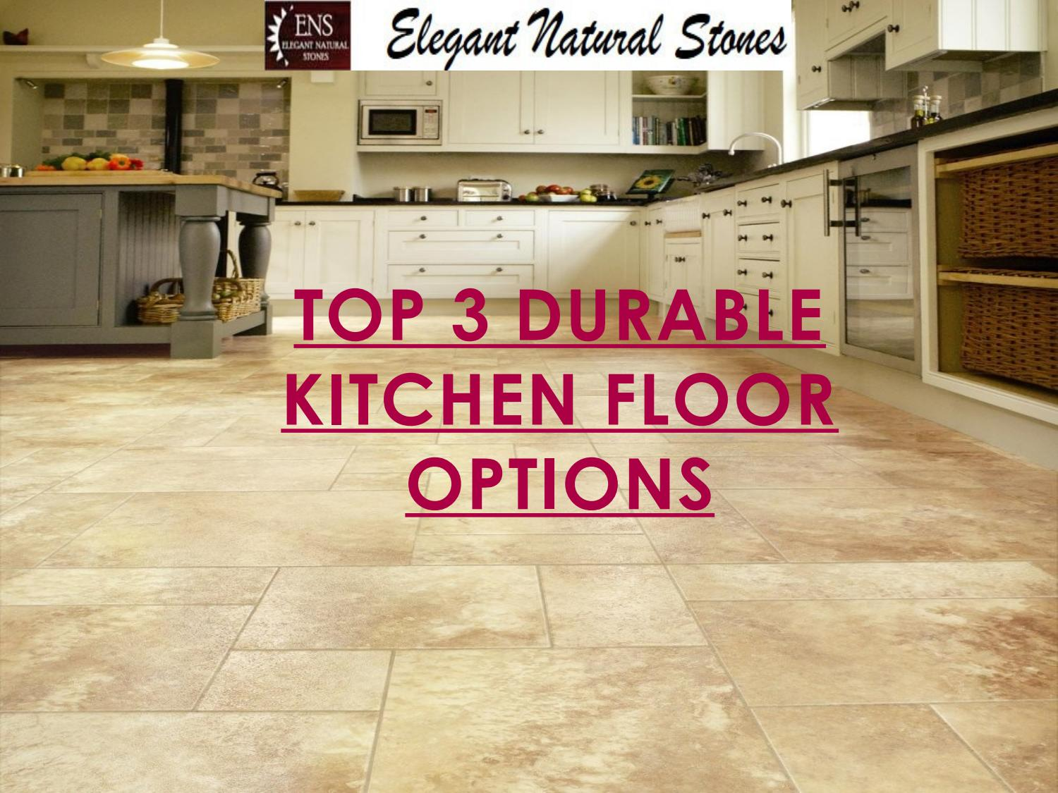 Top 3 Durable Kitchen Floor Options By Elegantnaturalstones Issuu