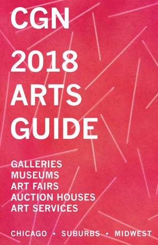 c9739cb4b8306 CGN 2018 ARTS GUIDE GALLERIES MUSEUMS ART FAIRS AUCTION HOUSES ART SERVICES  CHICAGO • SUBURBS • MIDWEST