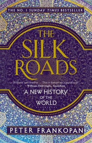 The Silk Roads By Peter Frankopan By Bloomsbury Publishing Issuu