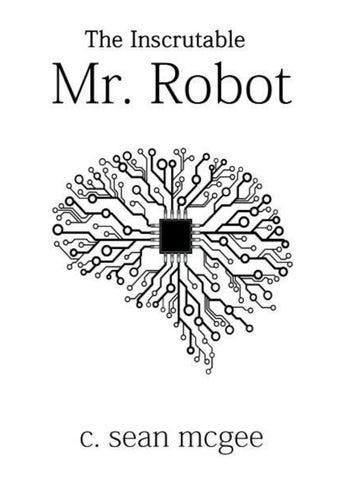 7f3084faa The inscrutable mr robot by C. Sean McGee - issuu