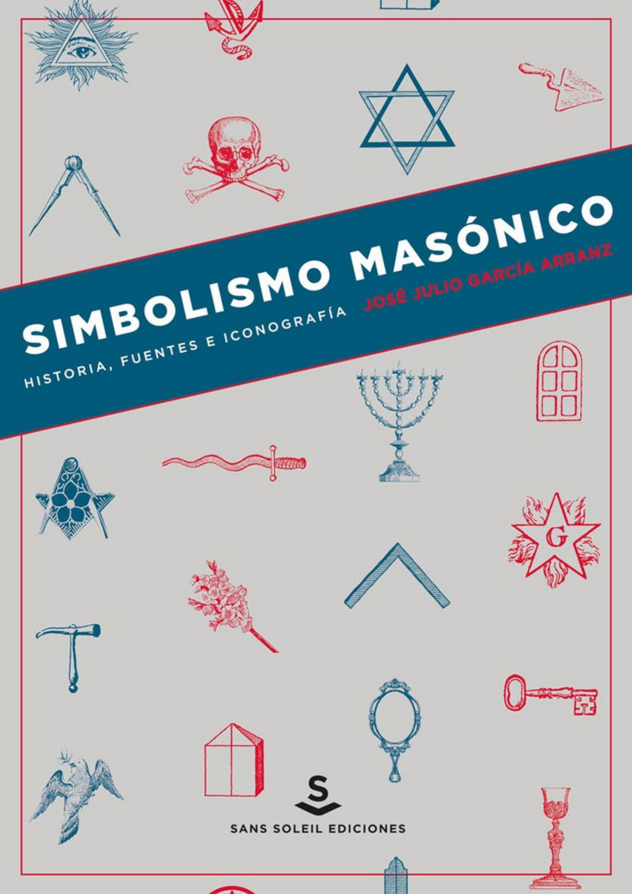 Simbolismo Masónico Historia Fuentes E Iconografía José Julio García Arranz By Sans Soleil Ediciones Issuu