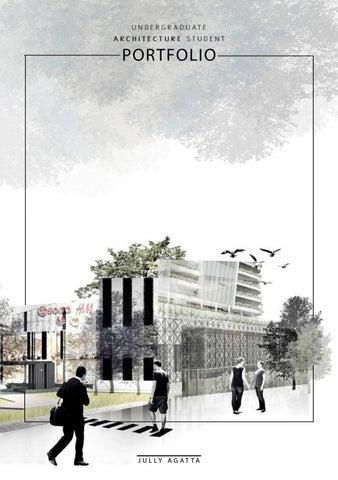 Undergraduate Architecture Portfolio 2 0 | Jully Agatta by Jully