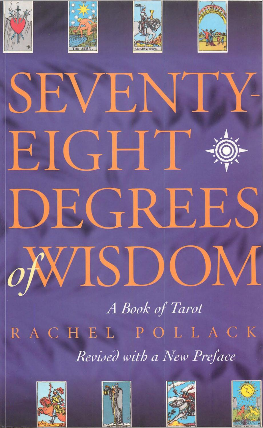 Seventy eight degrees of wisdom a book of tarot revised rachel