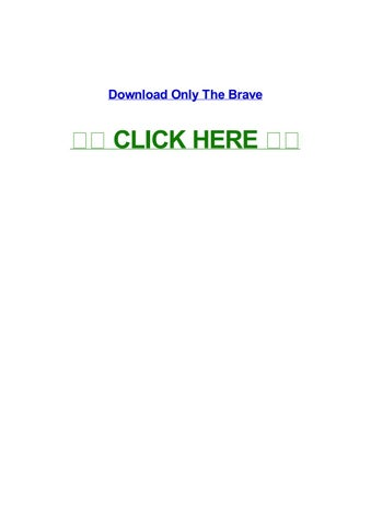 only the brave by dereklmjld - issuu