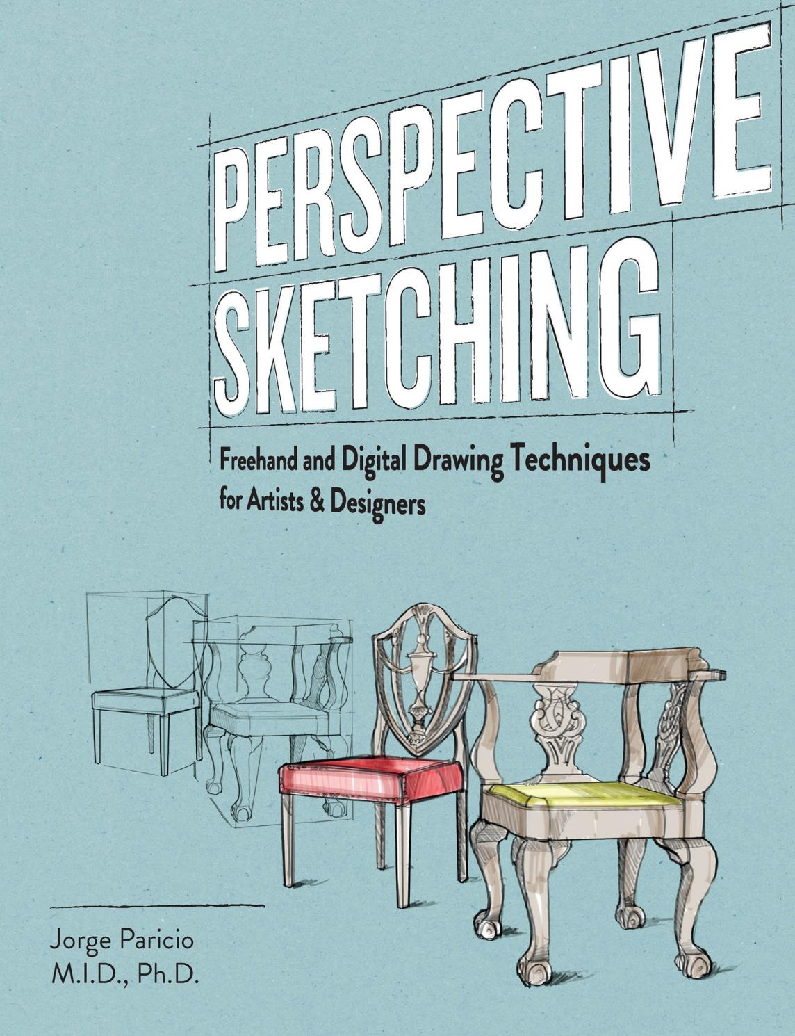Perspective Sketching Freehand And Digital Drawing Techniques For Artists Designers By Michelle Echeverria Issuu