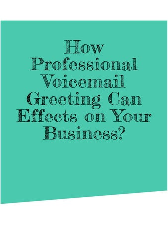 How professional voice mail greeting can effects on your business how professional voicemail greeting can effects on your business many companies are depending on instant messaging and email as a technique for contact m4hsunfo