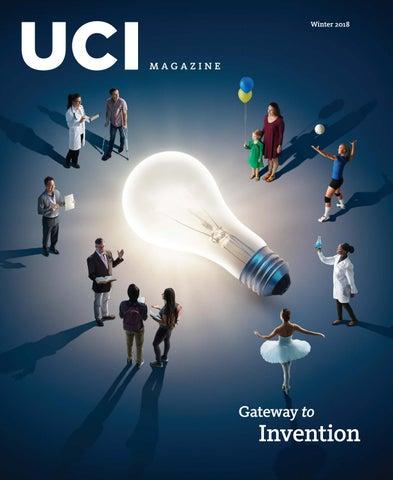 Gateway to Invention, Winter 2018 UCI Magazine by UCI Magazine - issuu