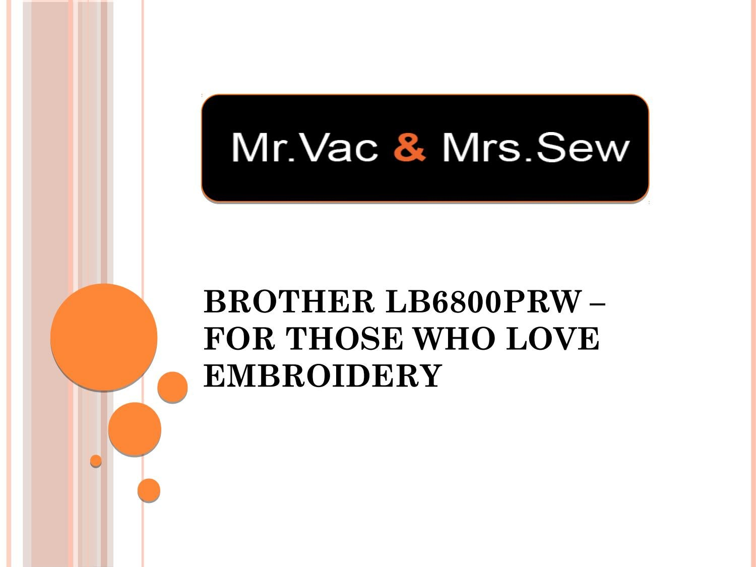Brother Lb6800prw For Those Who Love Embroidery By Mr Vac And Mrs