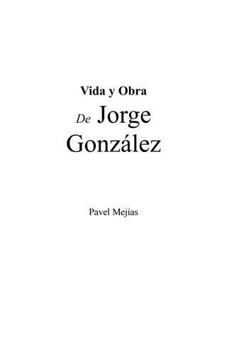 ceb90f722 Vida y Obra de Jorge González by Pavel Mejías - issuu