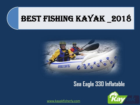 Sea eagle 330 inflatable kayak review by kayakfisherly - issuu