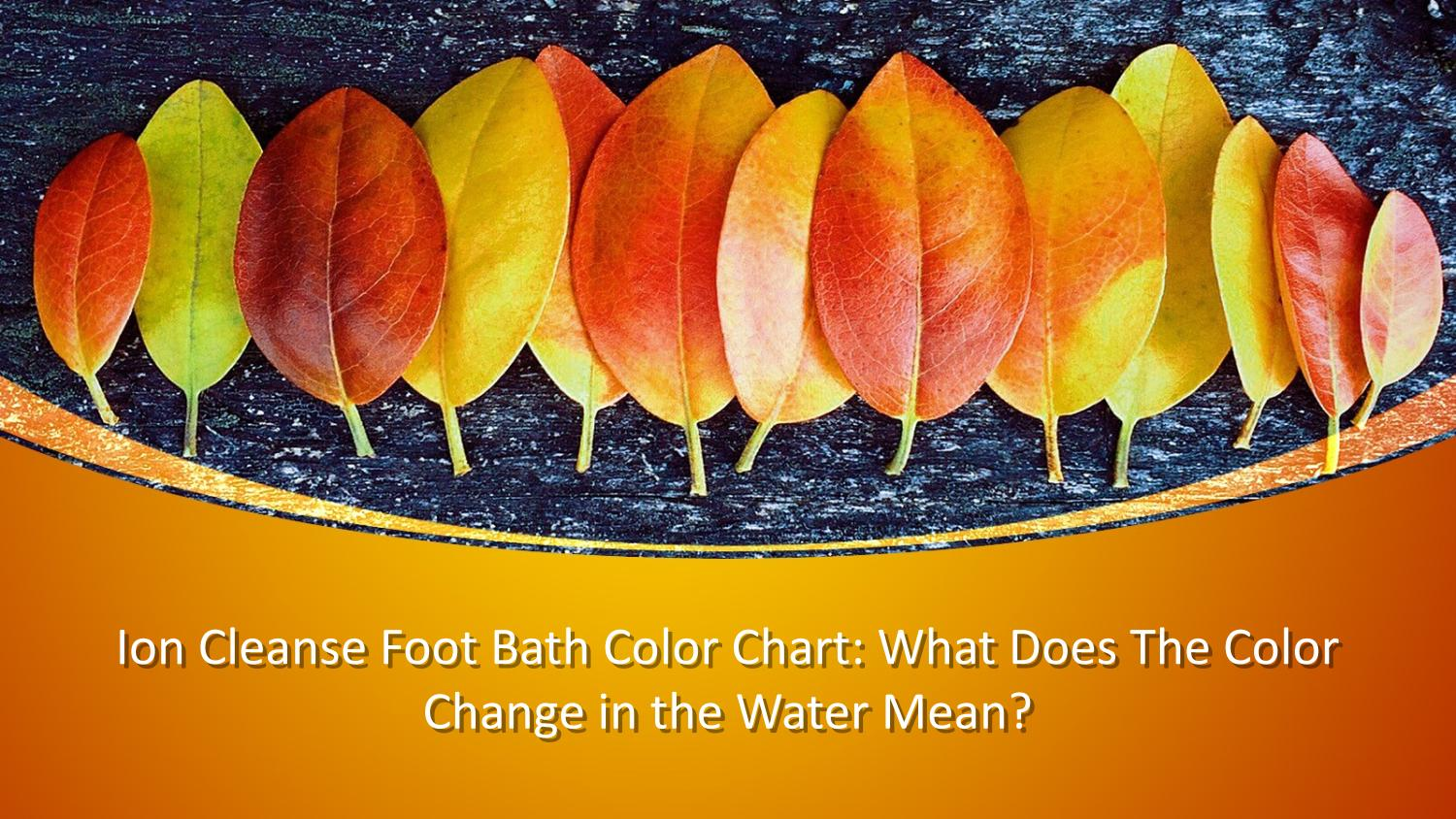 Ion Cleanse Foot Bath Color Chart What Does The Color Change In The Water Mean By Healthier Living 4 You Issuu