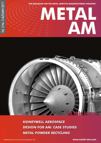 dae643dfb21b53 Metal AM Autumn 2017. The magazine for the Metal Additive Manufacturing and  metal 3D Printing ...