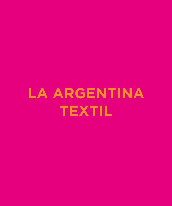 La Argentina Textil By Fondo Nacional De Las Artes Issuu