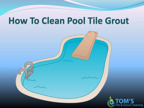How to clean pool tile grout by tomstilegroutcleaning - issuu