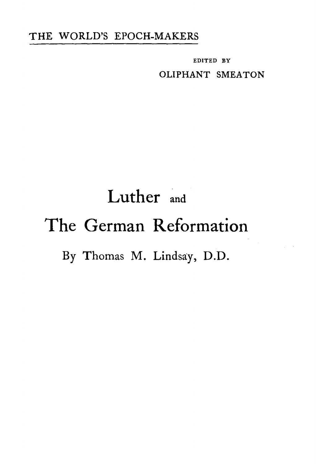 Thomas Martin Lindsay [1843-1914], Luther and The German Reformation. by  Rob Bradshaw - issuu