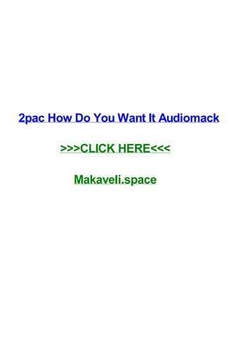 2pac How Do You Want It Audiomack 2pac How Do You Want It Audiomack North Mi Thirty Days Cd 14 Dont Let Me Down Review 2pac Krazy Acapella Anthology Vol