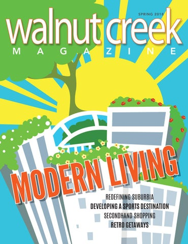Walnut Creek Magazine Spring 2018 by Walnut Creek Magazine