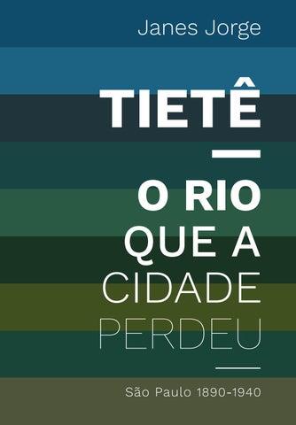 Janes Jorge - Tiete o rio que a cidade perdeu - São Paulo 1890-1940 ... a7fabc5a6ed
