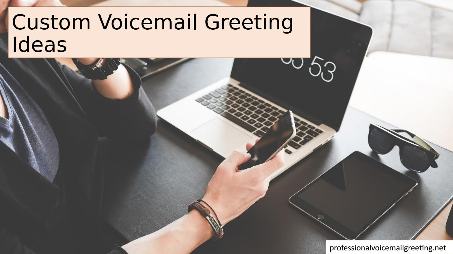 Custom Voicemail Greeting Ideas By Professional Voicemail Greeting