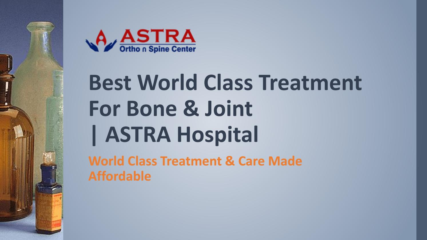 Best world class treatment for bone & joint astra hospital