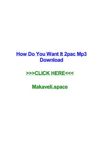 How do you want it 2pac mp3 download by roseirysh - issuu